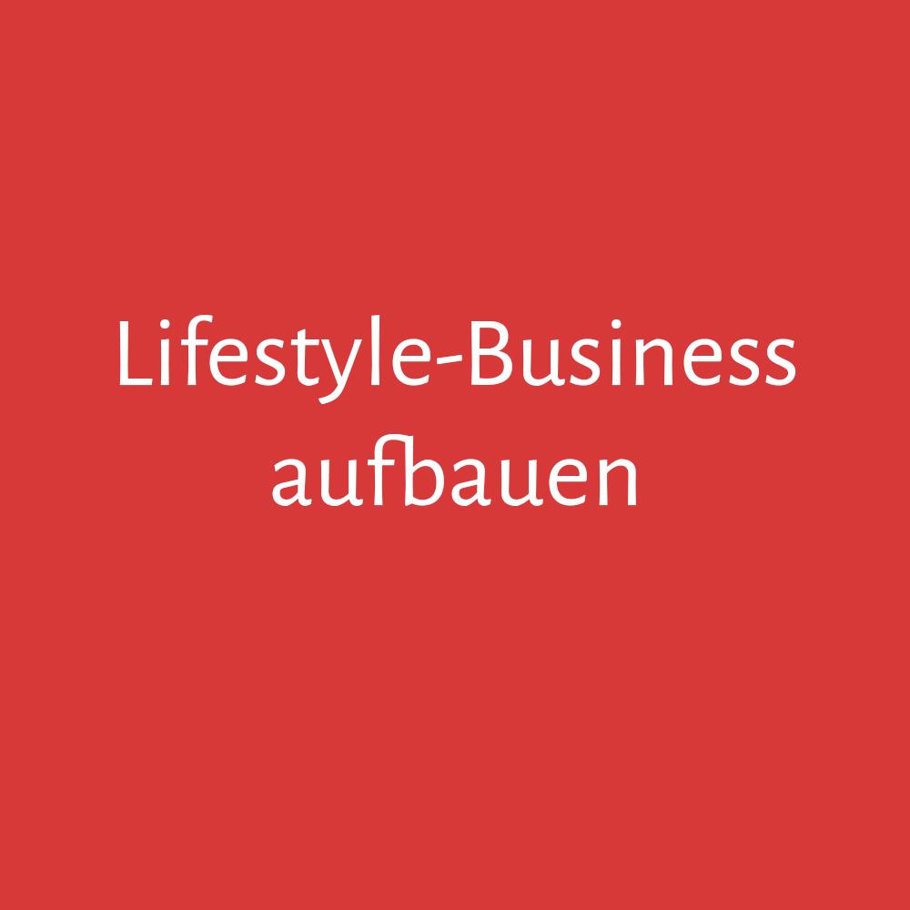"""Wie du dir ein """"echtes"""" Lifestyle-Business aufbaust"""