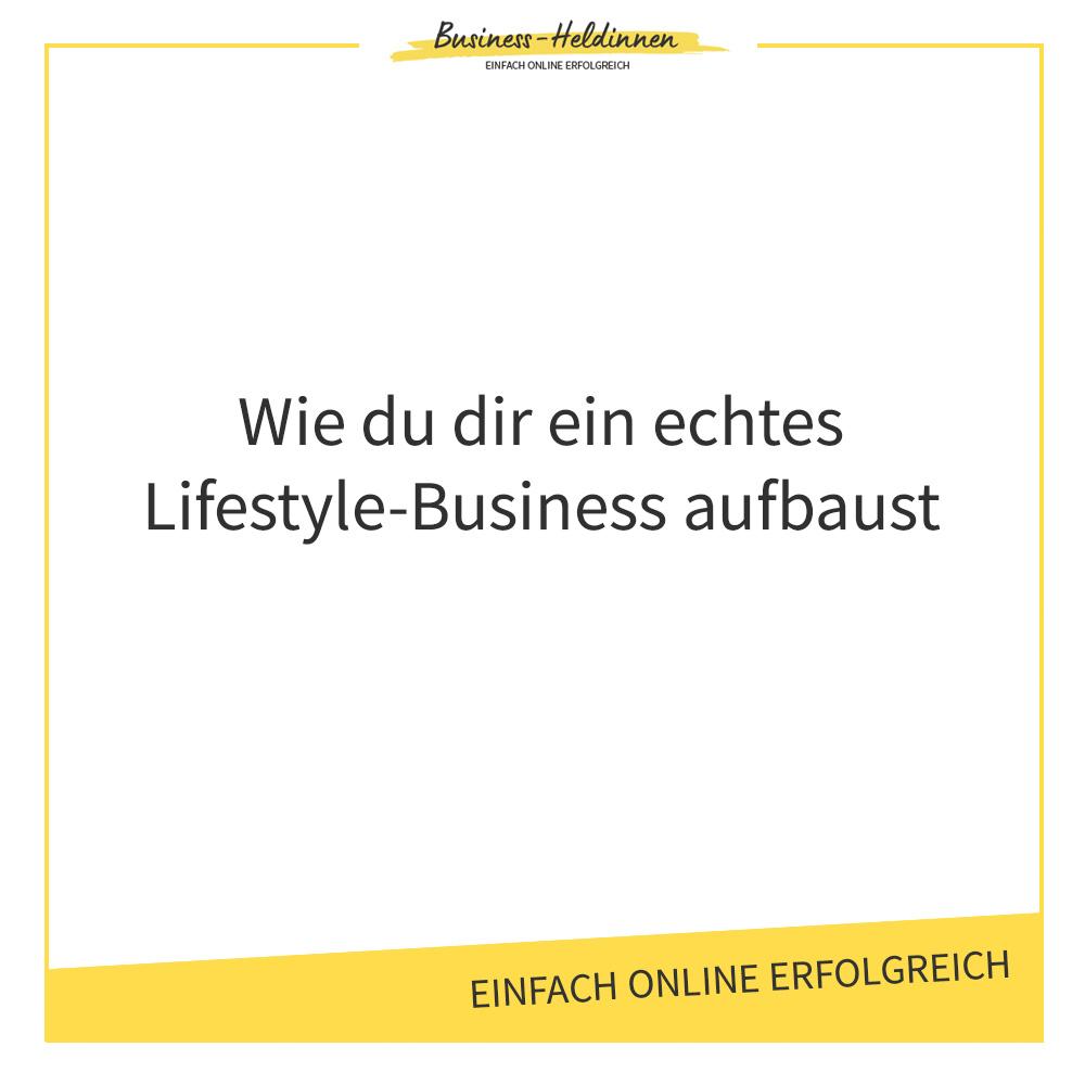 Wie du dir ein echtes Lifestyle-Business aufbaust
