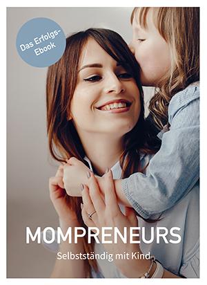 Mompreneurs: Selbstständig mit Kind