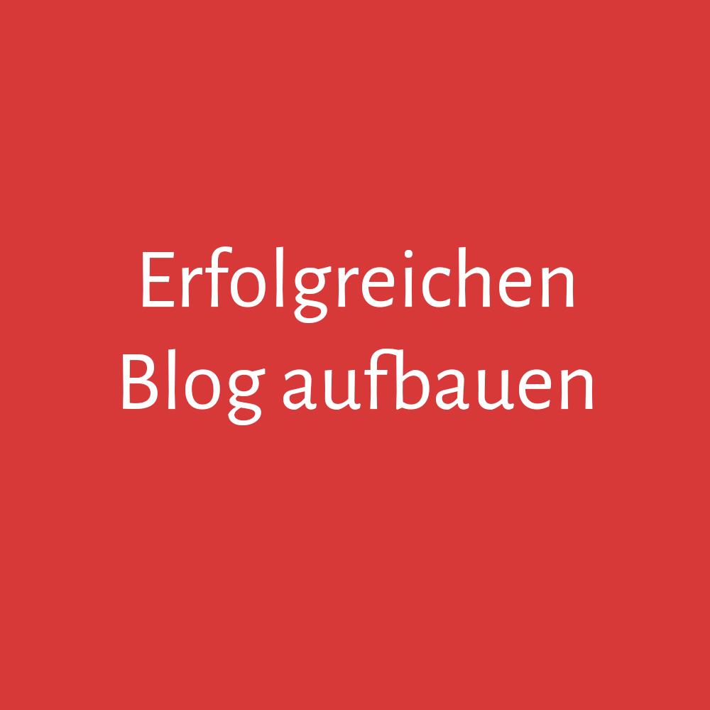 Wie du einen erfolgreichen Blog aufbaust