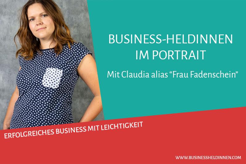 """Business-Heldinnen im Portrait #2: Claudia alias """"Frau Fadenschein"""""""