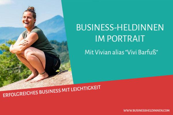 """Business-Heldinnen im Portrait #3: Vivian alias """"Vivi Barfuß"""""""