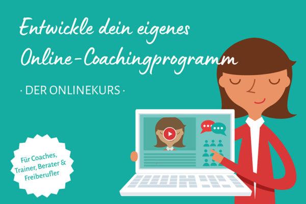 "Mein Onlinekurs ""Entwickle dein eigenes Online-Coachingprogramm"""