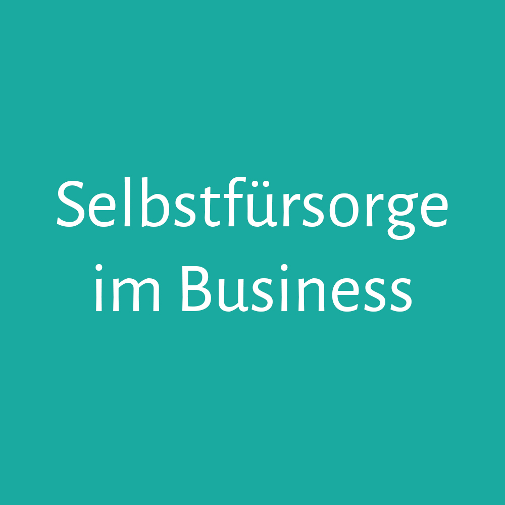 Selbstfürsorge im Business – Als Selbstständige entspannt dein Business aufbauen ohne auszubrennen