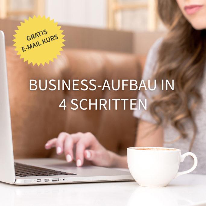 """Gratis E-Mail-Kurs: """"Businessaufbau in 4 Schritten"""""""