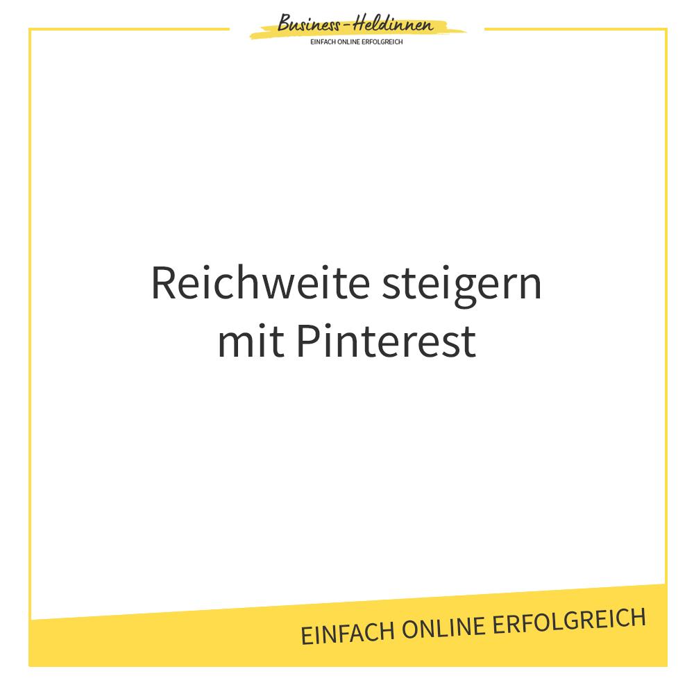 Pinterest als Marketing-Instrument für dein Business: Wie funktioniert es und wie kannst du damit deine Reichweite steigern?