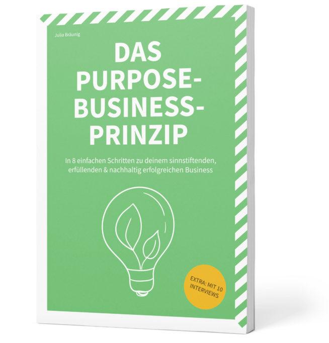 Das Purpose-Business-Prinzip: Wie du ein sinnstiftendes & nachhaltig erfolgreiches Business aufbaust