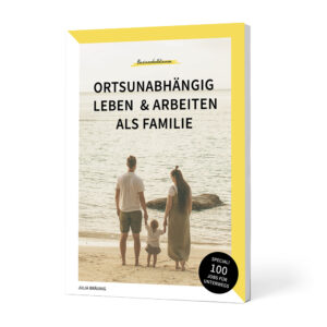 Ortsunabhängig leben und arbeiten als Familie: Planung, Finanzierung, Schule, Versicherungen & Co.